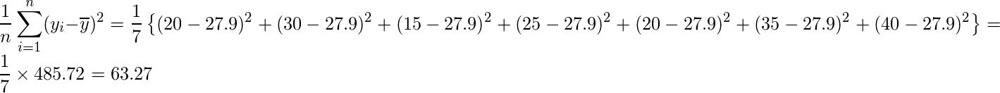 \displaystyle \frac{1}{n} \sum_{i=1}^{n} (y_{i}-\overline{y})^{2} = \frac{1}{7}\left\{ (20-27.9)^2+ (30-27.9)^2+ (15-27.9)^2+ (25-27.9)^2+ (20-27.9)^2+ (35-27.9)^2+ (40-27.9)^2 \right\} = \frac{1}{7} \times 485.72 = 63.27