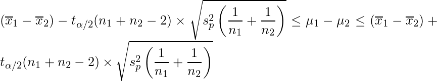 \displaystyle (\overline{x}_{1}-\overline{x}_{2})-t_{\alpha/2}(n_{1}+n_{2}-2) \times \sqrt{s_{p}^{2}\left(\frac{1}{n_{1}}+\frac{1}{n_{2}}\right)} \leq \mu_{1}-\mu_{2}  \leq (\overline{x}_{1}-\overline{x}_{2})+t_{\alpha/2}(n_{1}+n_{2}-2) \times \sqrt{s_{p}^{2}\left(\frac{1}{n_{1}}+\frac{1}{n_{2}}\right)}