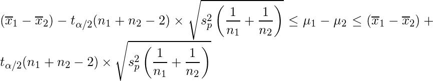 \displaystyle (\overline{x}_{1}-\overline{x}_{2})-t_{\alpha/2}(n_{1}+n_{2}-2) \times \sqrt{s_{p}^{2}\left(\frac{1}{n_{1}}+\frac{1}{n_{2}}\right)} \leq \mu_{1}-\mu_{2}  \leq (\overline{x}_{1}-\overline{x}_{2})+t_{\alpha/2}(n_{1}+n_{2}-2) \times \sqrt{s_{p}^{2}\left(\frac{1}{n_{1}}+\frac{1}{n_{2}}\right)}