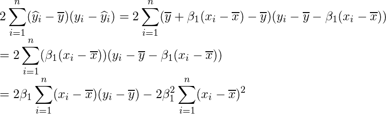 \displaystyle 2\sum_{i=1}^{n}(\widehat{y}_{i}-\overline{y})(y_{i}-\widehat{y}_{i}) &=& 2\sum_{i=1}^{n}(\overline{y} + \beta_{1} (x_{i}-\overline{x}) -\overline{y})(y_{i}-\overline{y} - \beta_{1} (x_{i}-\overline{x})) \\ &=& 2\sum_{i=1}^{n}(\beta_{1} (x_{i}-\overline{x}))(y_{i}-\overline{y} - \beta_{1} (x_{i}-\overline{x})) \\ &=& 2\beta_{1} \sum_{i=1}^{n}(x_{i}-\overline{x})(y_{i}-\overline{y}) - 2\beta_{1}^{2} \sum_{i=1}^{n}(x_{i}-\overline{x})^{2}